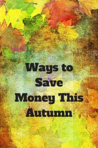 Ways to Save Money This Autumn