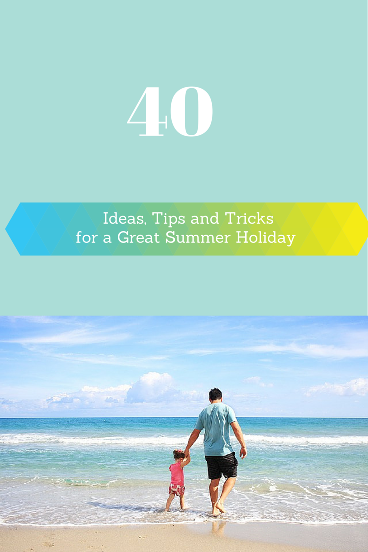 40 Ideas, Tips and Tricks for a Great