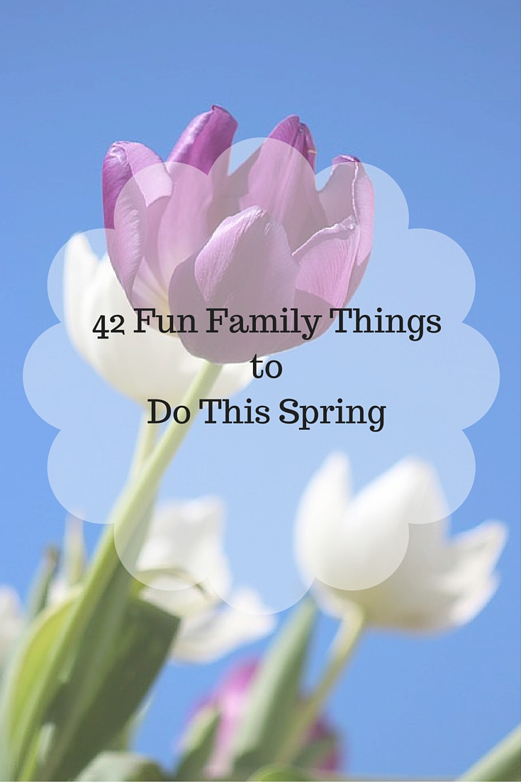 42 Fun Family Things to Do This Spring